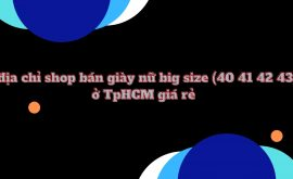 5 địa chỉ shop bán giày nữ big size (40 41 42 43) ở TpHCM giá rẻ